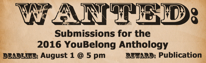 Get your submission for the 2016 YouBelong Anthology in by August 1 at 5 pm.