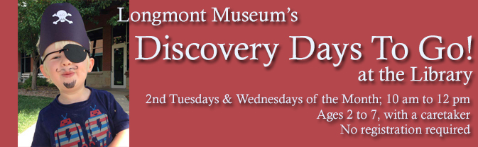 "The Longmont Museum brings its popular ""Discovery Days"" workshops to the Library!"