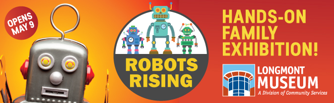 Robots Rising, Hands-on Family Exhibition, Opens May 9 at Longmont Museum
