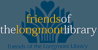 The Friends of the Longmont Library provide financial support for Library programs and materials.