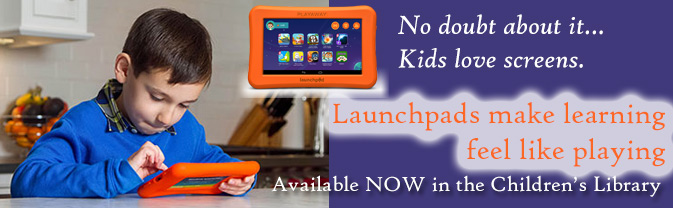 The Library has Playaway Launchpads for children available for borrowing.