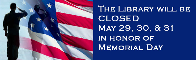 The library will be closed in observance of Memorial Day weekend.