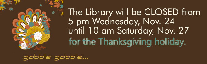 The library will be closed in observance of the Thanksgiving holiday.