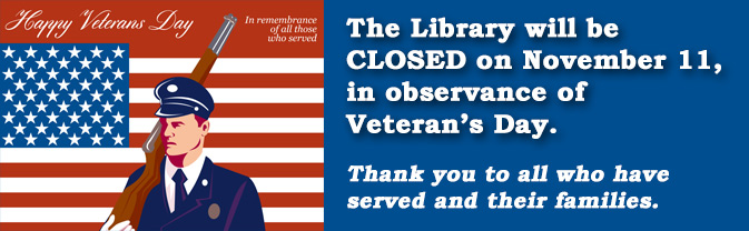 The library will be closed in observance of Veteran's Day.