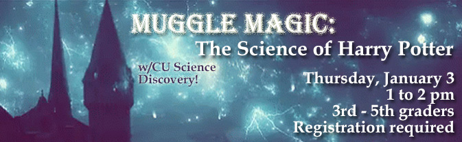 Come learn about the science behind Harry Potter's magic, with CU Science Discovery at the Library.