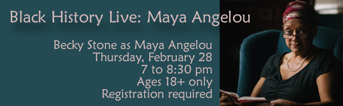 Storyteller Becky Stone will bring Maya Angelou to life in this special library program.