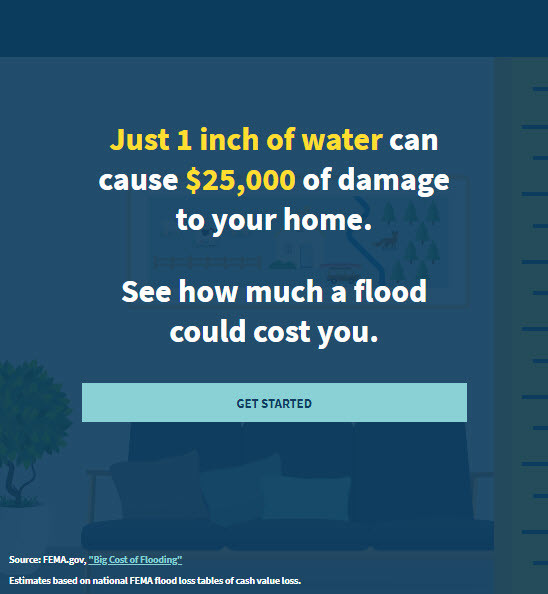 Just 1 inch of water can cause $25,000 of damage to your home. Click to see how much a flood could cost you.