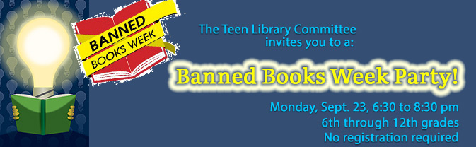 The Teen Library Committee is having a Banned Books Week Party.