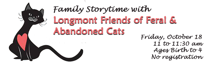 The Longmont Friends of Feral and Abandoned Cats are sponsoring a special storytime.