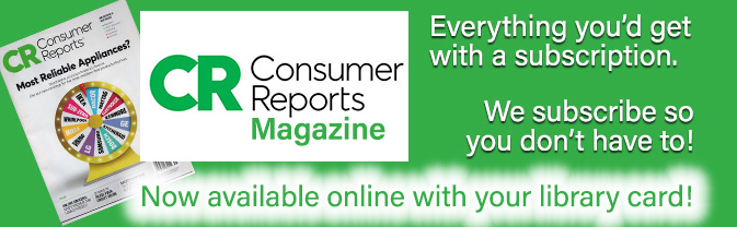 The Library offers complete access to Consumer Reports magazine online with your library card.