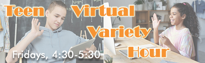 The Library is hosting a virtual Variety Hour for teens.